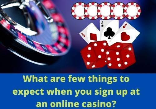 What are few things to expect when you sign up at an online casino